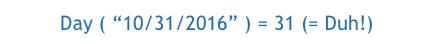 """Day ( """"10/31/2016"""" ) = 31 (= Duh!)"""