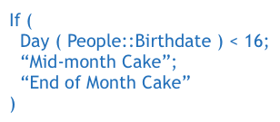"""If (   Day ( People::Birthdate ) < 16; """"Mid-month Cake""""; """"End of Month Cake"""" )"""